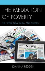 The Mediation of Poverty : The News, New Media, and Politics - Joanna Redden
