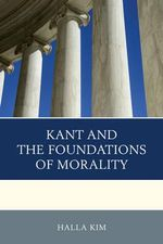 Kant and the Foundations of Morality - Halla Kim