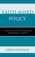 Faith-Based Policy : A Litmus Test for Understanding Contemporary America - John Chandler