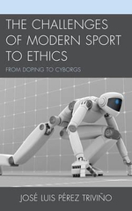 The Challenges of Modern Sport to Ethics : From Doping to Cyborgs - Jose Luis Perez Trivino
