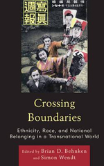 Crossing Boundaries : Ethnicity, Race, and National Belonging in a Transnational World - Brian D. Behnken