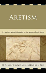 Aretism : An Ancient Sports Philosophy for the Modern Sports World - Heather Reid