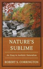 Nature's Sublime : An Essay in Aesthetic Naturalism - Robert S. Corrington