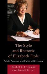The Style and Rhetoric of Elizabeth Dole : Public Persona and Political Discourse - Rachel B. Friedman