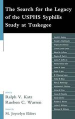The Search for the Legacy of the USPHS Syphylis Study at Tuskegee : Reflective Essays Based Upon Findings from the Tuskegee Legacy Project