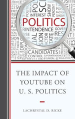 The Impact of YouTube on U.S. Politics - LaChrystal D. Ricke