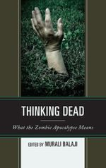 Thinking Dead : What the Zombie Apocalypse Means
