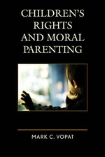 Children's Rights and Moral Parenting - Mark C. Vopat