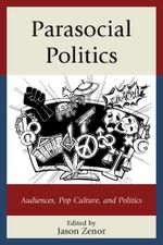 Parasocial Politics : Audiences, Pop Culture, and Politics