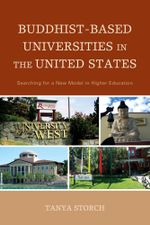 Buddhist-Based Universities in the United States : Searching for a New Model in Higher Education - Tanya Storch