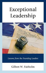 Exceptional Leadership : Lessons from the Founding Leaders - Gilbert W. Fairholm