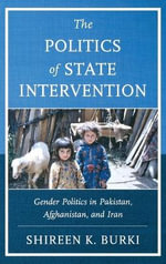 The Politics of State Intervention : Gender Politics in Pakistan, Afghanistan, and Iran - Shireen Burki