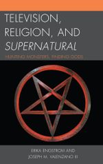 Television, Religion, and Supernatural : Hunting Monsters, Finding Gods - Erika Engstrom