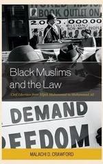 Black Muslims and the Law : Civil Liberties from Elijah Muhammad to Muhammad Ali - Malachi D. Crawford