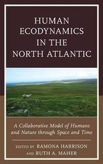 Human Ecodynamics in the North Atlantic : A Collaborative Model of Humans and Nature Through Space and Time
