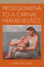 Prolegomena to a Carnal Hermeneutics - Hwa Yol Jung