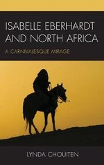 Isabelle Eberhardt and North Africa : Nomadism as a Carnivalesque Mirage - Lynda Chouiten