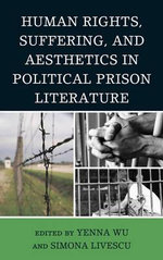Human Rights, Suffering, and Aesthetics in Political Prison Literature : Rewriting the Matriarchal Archetype - Yenna Wu