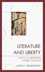 Literature and Liberty : Essays in Libertarian Literary Criticism - Allen Mendenhall