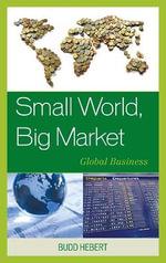 Small World, Big Market : Global Business - Budd Hebert