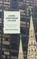Leaving Christendom for Good : Church-World Dialogue in A Secular Age - James Gerard McEvoy