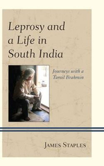 Leprosy and a Life in South India : Journeys with a Tamil Brahmin - James Staples