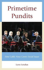 Primetime Pundits : How Cable News Covers Social Issues - Lynn Letukas