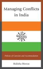 Managing Conflicts in India : Policies of Coercion and Accommodation - Bidisha Biswas