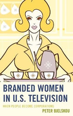 Branded Women in U.S. Television : When People Become Corporations - Peter Bjelskou