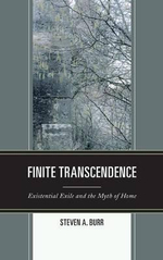 Finite Transcendence : Existential Exile and the Myth of Home - Steven A. Burr