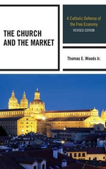 The Church and the Market : A Catholic Defense of the Free Economy - Thomas E. Woods, Jr.