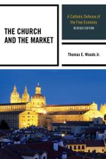 The Church and the Market : A Catholic Defense of the Free Economy - Thomas E., Jr. Woods