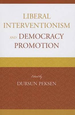 Liberal Interventionism and Democracy Promotion - Dursun Peksen