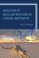 Abolition of Nuclear Weapons as a Moral Imperative - John Kultgen