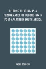 Biltong Hunting as a Performance of Belonging in Post-Apartheid South Africa - Andre Goodrich