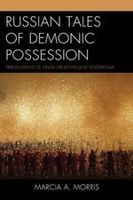 Russian Tales of Demonic Possession : Translations of Savva Grudtsyn and Solomonia - Marcia A. Morris