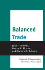 Balanced Trade : Ending the Unbearable Costs of America's Trade Deficits - Jesse T. Richman