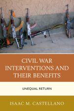 Civil War Interventions and Their Benefits : Unequal Return - Isaac M. Castellano