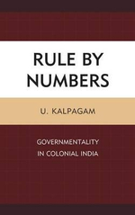 Rule by Numbers : Governmentality in Colonial India - U. Kalpagam