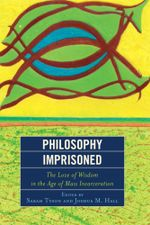Philosophy Imprisoned : The Love of Wisdom in the Age of Mass Incarceration