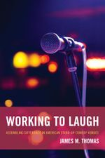 Working to Laugh : Assembling Difference in American Stand-Up Comedy Venues - James M. Thomas