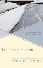 Ecofundamentalism : A Critique of Extreme Environmentalism - Rögnvaldur Hannesson