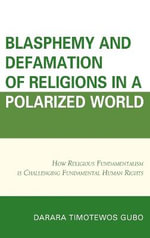 Blasphemy and Defamation of Religions in a Polarized World : How Religious Fundamentalism is Challenging Fundamental Human Rights - Darara Gubo