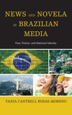News and Novela in Brazilian Media : Fact, Fiction, and National Identity - Tania Cantrell Rosas-Moreno