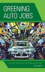 Greening Auto Jobs : A Critical Analysis of the Green Job Solution - Caleb Goods