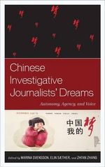 Chinese Investigative Journalists' Dreams : Autonomy, Agency, and Voice