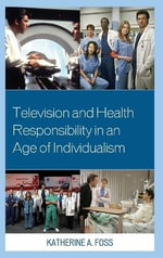 Television and Health Responsibility in an Age of Individualism - Katherine A. Foss