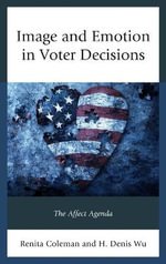 Image and Emotion in Voter Decisions : The Affect Agenda - Renita Coleman