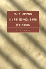 Plato's Republic as a Philosophical Drama on Doing Well - Ivor Ludlam