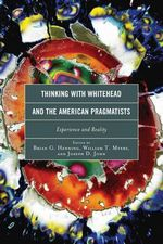 Thinking with Whitehead and the American Pragmatists : Experience and Reality
